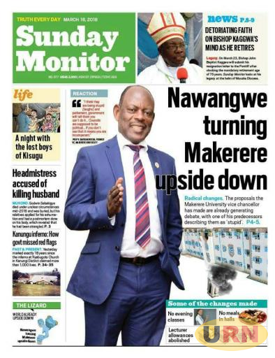 "A March 18th, 2018 Sunday Monitor report headlined: ""Nawangwe turning Makerere upside down."" The vice chancellor says he will punish staff giving false information to media"